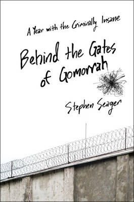Behind the Gates of Gomorrah: A Year with the Criminally Insane (Hardback)