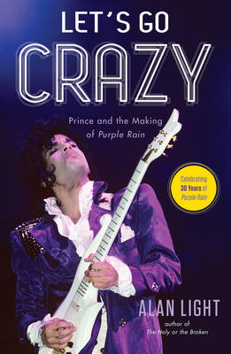 Let's Go Crazy: Prince and the Making of Purple Rain (Hardback)
