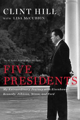 Five Presidents: My Extraordinary Journey with Eisenhower, Kennedy, Johnson, Nixon, and Ford (Hardback)