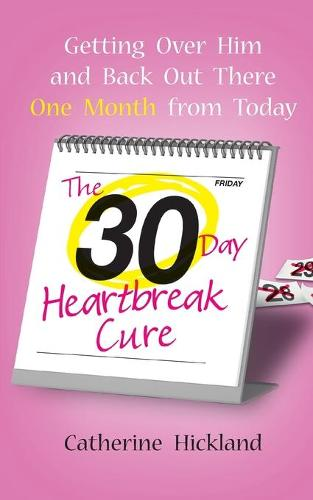 The 30-Day Heartbreak Cure: Getting Over Him and Back Out There One Month from Today (Paperback)