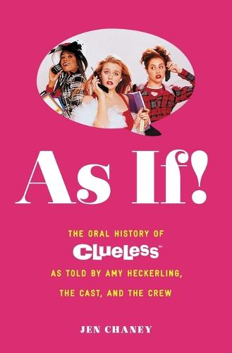 As If!: The Oral History of Clueless as told by Amy Heckerling and the Cast and Crew (Paperback)