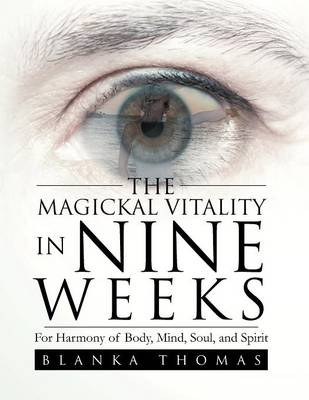The Magickal Vitality in Nine Weeks: For Harmony of Body, Mind, Soul, and Spirit (Paperback)