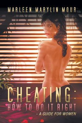 Cheating: How to Do It Right- A Guide for Women (Paperback)