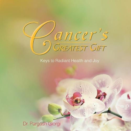 Cancer's Greatest Gift: Keys to Vibrant Health and Joy (Paperback)