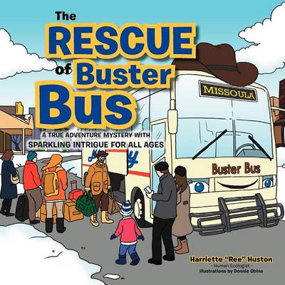 The Rescue of Buster Bus: A True Adventure Mystery with Sparkling Intrigue for All Ages (Paperback)