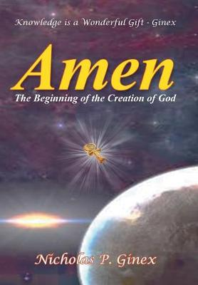 Amen: The Beginning of the Creation of God (Hardback)
