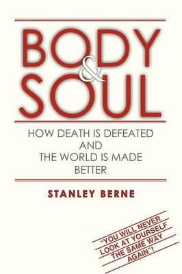 Body & Soul: How Death Is Defeated and the World Is Made Better: (You Will Never Look at Yourself the Same Way Again! (Paperback)