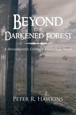 Beyond the Darkened Forest: A Seventeenth Century Historical Novel (Paperback)
