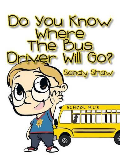 Do You Know Where the Bus Driver Will Go? (Paperback)