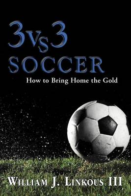 3 vs. 3 Soccer: How to Bring Home the Gold (Paperback)