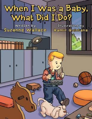 When I Was a Baby, What Did I Do?: What Did I Do? (Paperback)