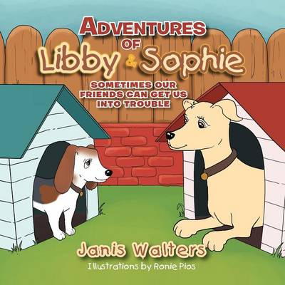 Adventures of Libby & Sophie: Sometimes Our Friends Can Get Us Into Trouble (Paperback)