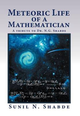 Meteoric Life of a Mathematician: A Tribute to Dr. N.G. Shabde (Hardback)
