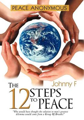 Peace Anonymous - The 12 Steps to Peace (Hardback)