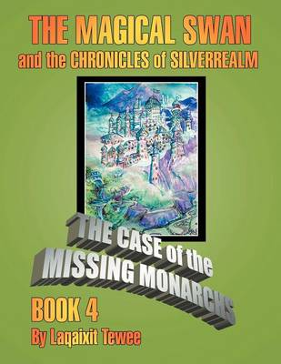 The Magical Swan and the Chronicles of Silverrealm Book 4: The Case of the Missing Monarch (Paperback)