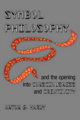 Symbol Philosophy and the Opening Into Consciousness and Creativity: And the Opening Into Consciousness and Creativity (Paperback)