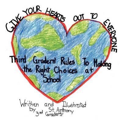 Give Your Hearts Out to Everybody: Third Graders' Rules to Making the Right Choices at School (Paperback)
