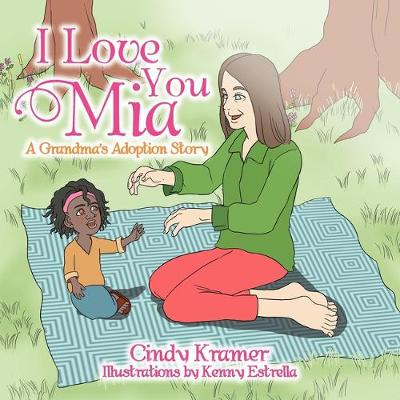 I Love You Mia: A Grandma's Adoption Stay (Paperback)