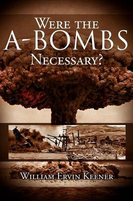 Were the A-Bombs Necessary? (Paperback)