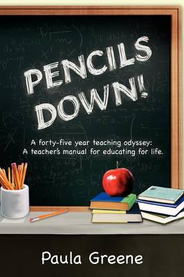 Pencils Down!: A Forty-Five Year Teaching Odyssey: A Teacher's Manual for Educating for Life. (Paperback)