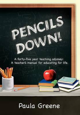 Pencils Down!: A Forty-Five Year Teaching Odyssey: A Teacher's Manual for Educating for Life. (Hardback)