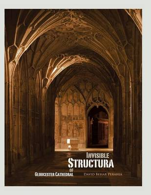 Invisible Structura of Gloucester Cathedral: Recollections of a Year Residency (Paperback)