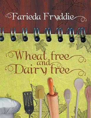 Wheat Free and Dairy Free (Paperback)