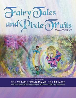 Fairy Tales and Pixie Trails: From the Series: Tell Me More Grandmamma-Tell Me More (Paperback)