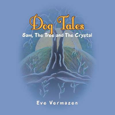 Dog Tales: Sam, the Tree & the Crystal (Paperback)