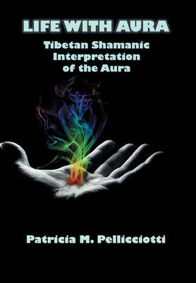 Life with Aura: Tibetan Shamanic Interpretation of the Aura (Hardback)