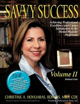 Savvy Success: Achieving Professional Excellence and Career Satisfaction in the Dental Hygiene Profession Volume II: Patient Care (Paperback)