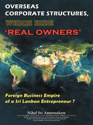 Overseas Corporate Structures, Which Hide 'Real Owners': Foreign Business Empire of a Sri Lankan Entrepreneur ? (Paperback)