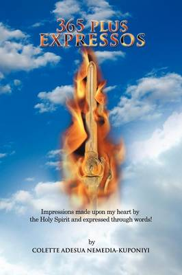365 Plus Expressos: Impressions Made Upon My Heart by the Holy Spirit and Expressed Through Words! (Paperback)