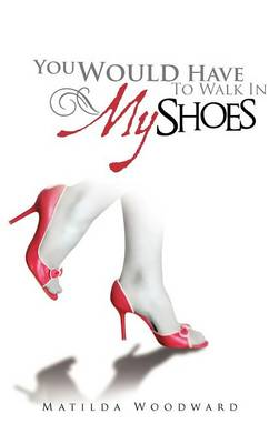 You Would Have to Walk in My Shoes (Hardback)