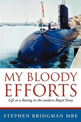 My Bloody Efforts: Life as a Rating in the Modern Royal Navy (Paperback)