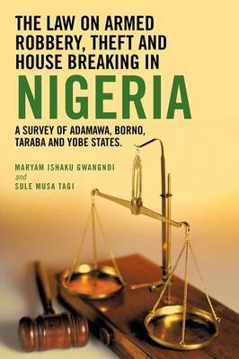 The Law on Armed Robbery, Theft and House Breaking in Nigeria: A Survey of Adamawa, Borno, Taraba and Yobe States. (Paperback)