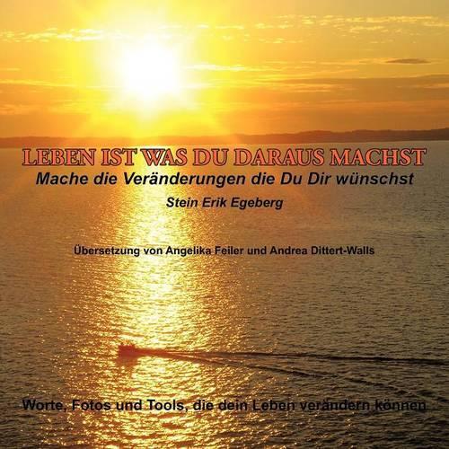 Leben Ist Was Du Daraus Machst: Mache Die Veranderungen Die Du Dir Wunschst (Paperback)