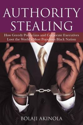 Authority Stealing: How Greedy Politicians and Corporate Executives Loot the World's Most Populous Black Nation (Paperback)