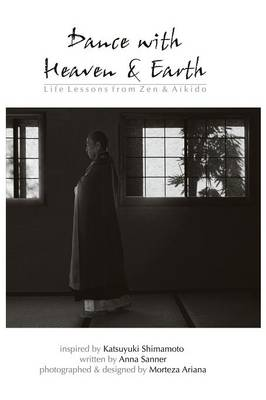 Dance with Heaven & Earth: Life Lessons from Zen & Aikido (Paperback)