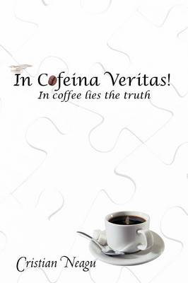 In Cofeina Veritas!: In Coffee Lies the Truth (Paperback)