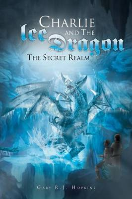 Charlie and the Ice Dragon: The Secret Realm (Paperback)