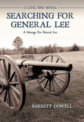 Searching for General Lee: A Civil War Novel (Hardback)