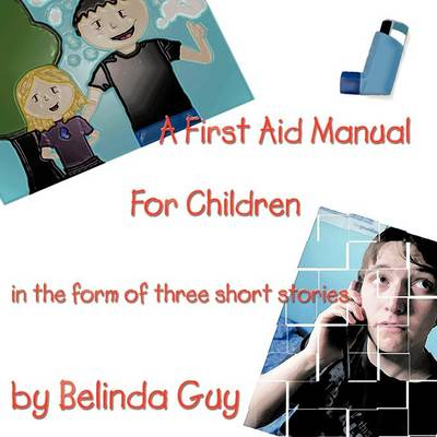 A First Aid Manual for Children: In the Form of Three Short Stories (Paperback)