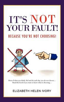 It's Not Your Fault!: Because You're Not Choosing! (Paperback)