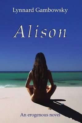 Alison: An Erogenous Novel (Paperback)