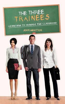The Three Trainees: Learn How to Manage the Classroom (Hardback)