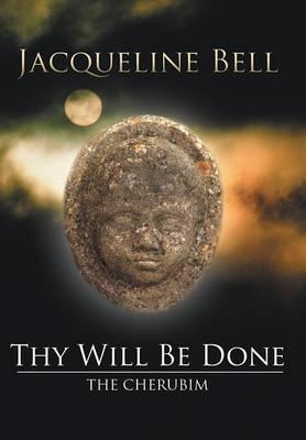 Thy Will Be Done: The Cherubim (Hardback)