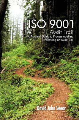 ISO 9001 Audit Trail: A Practical Guide to Process Auditing Following an Audit Trail (Paperback)