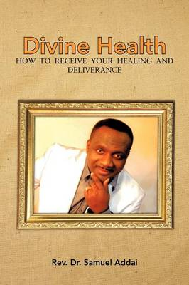 Divine Health: How to Receive Your Healing and Deliverance (Paperback)