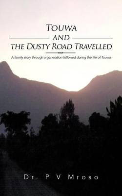 Touwa and the Dusty Road Travelled: A Family Story Through a Generation Followed During the Life of Touwa (Paperback)
